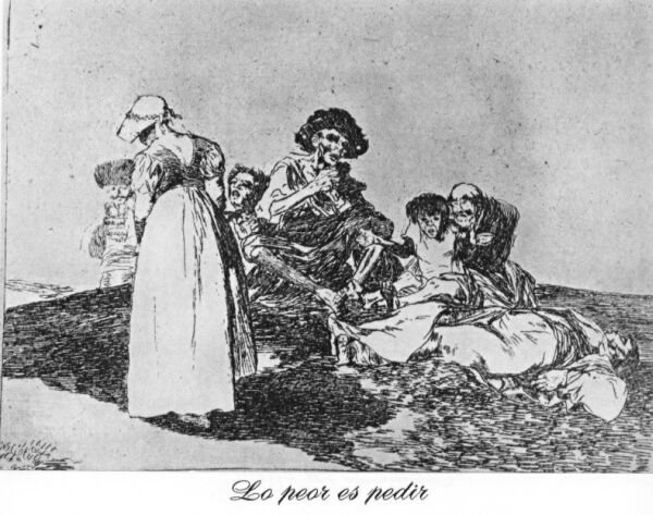 """An etching by Goya published in 1863 is titled """"The Worst is to Beg""""."""